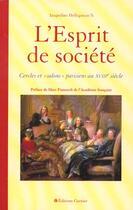 Couverture du livre « L'Esprit De Societe ; Cercles Et Salons Parisiens Au Xviii Siecle » de Jacqueline Hellgouarc'H aux éditions Rue Des Ecoles