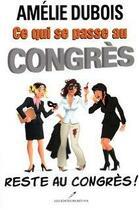 Couverture du livre « Ce qui se passe au congrès reste au congrès » de Amelie Dubois aux éditions Kennes Editions
