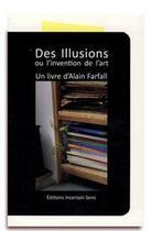 Couverture du livre « Des illusions ou l'invention de l'art » de Hubert Renard et Alain Farfall aux éditions Incertain Sens