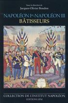 Couverture du livre « Napoléon Ier - Napoléon III, bâtisseurs » de Jacques-Olivier Boudon aux éditions Spm Lettrage