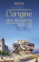 Couverture du livre « L'origine des victoires » de Ugo Bellagamba aux éditions Memoires Millenaires