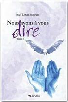 Couverture du livre « Nous avons à vous dire t.1 » de Jean-Louis Bernard aux éditions Jepublie