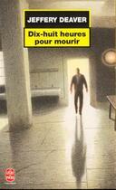 Couverture du livre « Dix-huit heures pour mourir » de Jeffery Deaver aux éditions Lgf