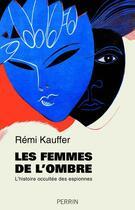 Couverture du livre « Les femmes de l'ombre ; l'histoire occultée des espionnes » de Remi Kauffer aux éditions Perrin