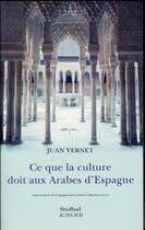 Couverture du livre « Ce que la culture doit aux Arabes d'Espagne » de Juan Vernet aux éditions Sindbad
