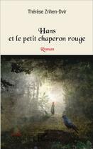 Couverture du livre « Hans Et Le Petit Chaperon Rouge Roman » de Therese Zrihen-Dvir aux éditions L'harmattan