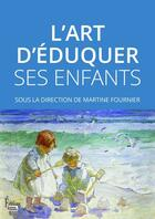Couverture du livre « L'art d'éduquer ses enfants » de Collectif et Martine Fournier aux éditions Sciences Humaines