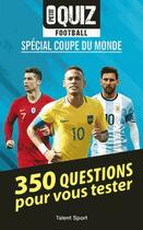 Couverture du livre « Petit quiz football ; coupe du monde » de Collectif aux éditions Talent Sport