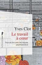 Couverture du livre « Le travail à coeur » de Yves Clot aux éditions La Decouverte