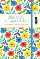 Couverture du livre « Journal de gratitude ; le bonheur est un état d'esprit » de Anne Ducrocq et Jean-Francois Thiriet aux éditions Points