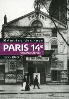 Couverture du livre « Mémoire des rues ; Paris 14e arrondissement ; 1900-1940 » de Frederique Bousquel aux éditions Parigramme