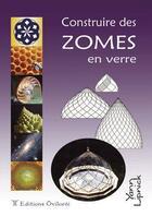 Couverture du livre « Construire des zomes en verre » de Yann Lipnick aux éditions Oviloroi