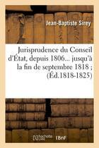 Couverture du livre « Jurisprudence du conseil d'etat, depuis 1806 jusqu'a la fin de septembre 1818. tome 4 (ed.1818-1825) » de Sirey Jean-Baptiste aux éditions Hachette Bnf