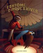 Couverture du livre « Le fantôme du cirque d'hiver » de Fred Bernard et Francois Roca aux éditions Albin Michel