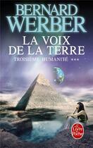 Couverture du livre « Troisième humanité t.3 ; la voix de la terre » de Bernard Werber aux éditions Lgf