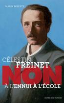 Couverture du livre « Célestin Freinet : non à l'ennui à l'école » de Maria Poblete aux éditions Actes Sud Junior