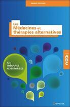 Couverture du livre « Les médecines et thérapies alternatives ; 135 thérapies répertoriées » de Marie Delclos aux éditions Grancher