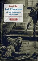 Couverture du livre « Jack l'éventreur et les fantasmes victoriens » de Roland Marx aux éditions Complexe