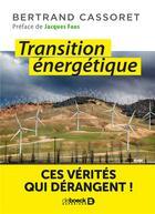 Couverture du livre « Transition énergétique ; ces vérités qui dérangent ! » de Bertrand Cassoret aux éditions De Boeck Superieur