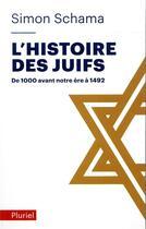Couverture du livre « L'histoire des juifs t.1 ; de 1000 avant notre ère a 1452 » de Simon Schama aux éditions Pluriel