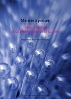 Couverture du livre « Matière à penser ; essais d'histoire et de philosophie de la chimie » de Bensaude-Vincent Be aux éditions Pu Paris 10