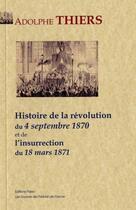 Couverture du livre « Histoire de la révolution du 4 septembre 1870 et de l'insurrection du 18 mars 1871 » de Adolphe Thiers aux éditions Paleo