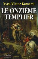 Couverture du livre « Le onzième templier » de Yves-Victor Kamami aux éditions Bibliophane-daniel Radford