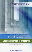 Couverture du livre « Optimiser sa vie ; les huit piliers de la prospérité » de James Allen aux éditions Un Monde Different