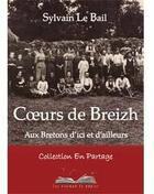 Couverture du livre « Coeurs de Breizh ; aux bretons d'ici et d'ailleurs » de Sylvain Le Bail aux éditions Les Oiseaux De Papier