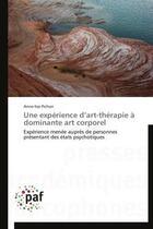 Couverture du livre « Une expérience d'art-thérapie à dominante art corporel » de Anne-Lise Pichon aux éditions Presses Academiques Francophones