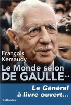 Couverture du livre « Le monde selon De Gaulle t.2 ; le général à livre ouvert... » de Francois Kersaudy aux éditions Tallandier