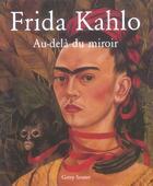 Couverture du livre « Frida Kahlo - Au-Dela Du Miroir » de Gerry Souter aux éditions Parkstone International