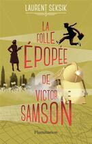 Couverture du livre « La folle épopee de Victor Samson » de Laurent Seksik aux éditions Flammarion