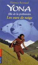 Couverture du livre « Yona fille de la préhistoire t.11 ; les ours de neige » de Florence Reynaud aux éditions Pocket Jeunesse