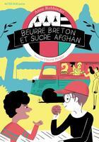 Couverture du livre « Beurre breton et sucre afghan » de Anne Rehbinder et Vincent Bergier aux éditions Actes Sud Junior