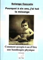 Couverture du livre « Pourquoi à six ans j'ai tué la mésange ; comment accepte-t-on d'être une handicapée physique » de Solange Ceccato aux éditions Mille Plumes