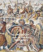 Couverture du livre « La mosaïque des Gaules romaines » de Catherine Balmelle et Jean-Pierre Darmon aux éditions Picard