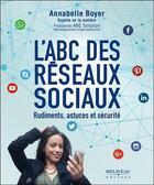 Couverture du livre « L'ABC des réseaux sociaux ; rudiments, astuces et sécurité » de Annabelle Boyer aux éditions Beliveau