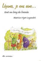 Couverture du livre « Légumes, je vous aime... » de Vigot-Lagandre Beatr aux éditions Le Sureau