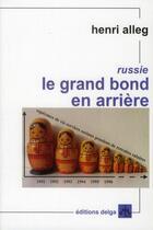 Couverture du livre « Le Grand Bond En Arriere. Reportage Dans Une Russie De Ruines Et D'Esperance » de Henri Alleg aux éditions Delga