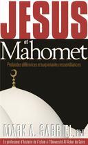 Couverture du livre « Jésus et Mahomet ; profondes différences et surprenantes ressemblances » de Mark A. Gabriel aux éditions Ourania