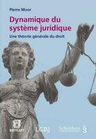 Couverture du livre « Dynamique du système juridique ; une théorie générale du droit » de Moor P. aux éditions Schulthess
