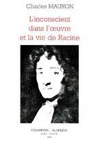 Couverture du livre « Inconscient Dans L'Oeuvre Et La Vie De Jean Racine » de Charles Mauron aux éditions Slatkine Reprints