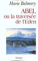 Couverture du livre « Abel ou la traversée de l'Eden » de Marie Balmary aux éditions Grasset Et Fasquelle