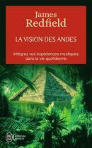 Couverture du livre « La vision des Andes ; intégrez vos expériences mystiques dans la vie quotidienne » de James Redfield aux éditions J'ai Lu