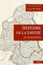 Couverture du livre « Histoire de la Savoie et de ses états » de Claire Pittard aux éditions Yoran Embanner