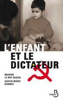 Couverture du livre « L'enfant et le dictateur » de Xavier-Marie Bonnot et Marion Le Roy Dagen aux éditions Belfond