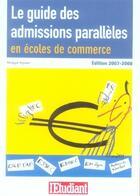 Couverture du livre « Le guide des admissions parallèles en écoles de commerce (édition 2007-2008) » de Philippe Teyssier aux éditions L'etudiant
