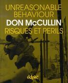 Couverture du livre « Unreasonable behaviour ; risques et périls » de Don Mccullin aux éditions Delpire