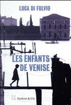 Couverture du livre « Les enfants de Venise » de Luca Di Fulvio aux éditions Slatkine Et Cie